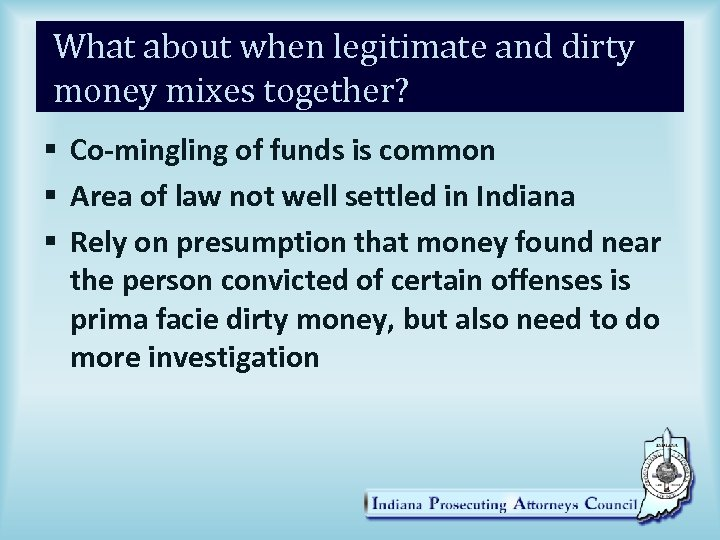 What about when legitimate and dirty money mixes together? § Co-mingling of funds is