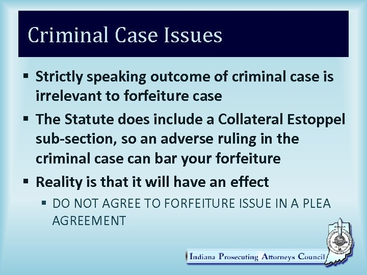 Criminal Case Issues § Strictly speaking outcome of criminal case is irrelevant to forfeiture