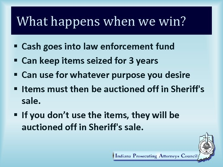 What happens when we win? Cash goes into law enforcement fund Can keep items