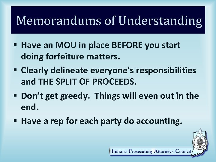 Memorandums of Understanding § Have an MOU in place BEFORE you start doing forfeiture