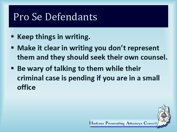 Pro Se Defendants § Keep things in writing. § Make it clear in writing