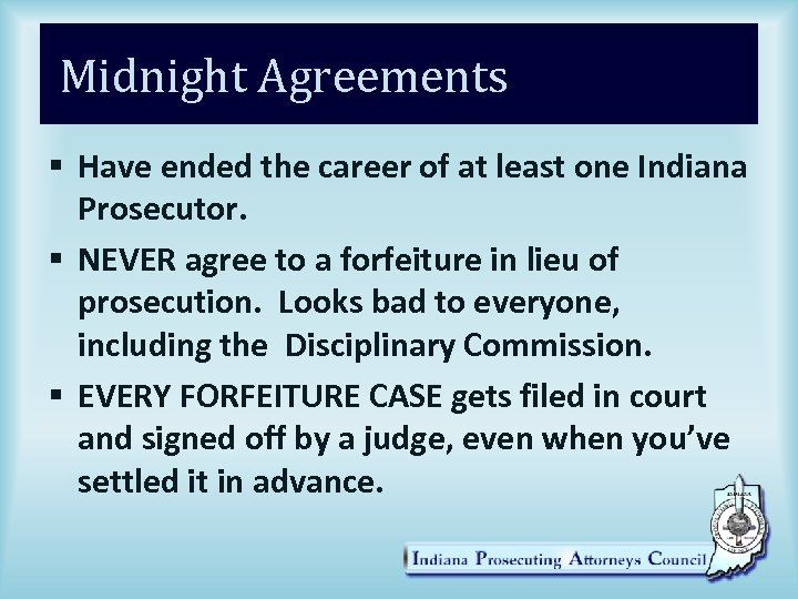 Midnight Agreements § Have ended the career of at least one Indiana Prosecutor. §