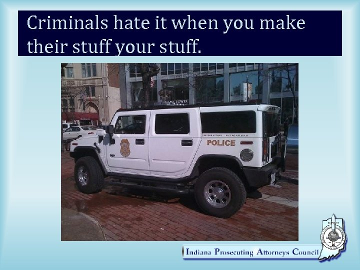 Criminals hate it when you make their stuff your stuff.