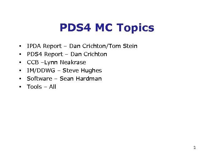 PDS 4 MC Topics • • • IPDA Report – Dan Crichton/Tom Stein PDS