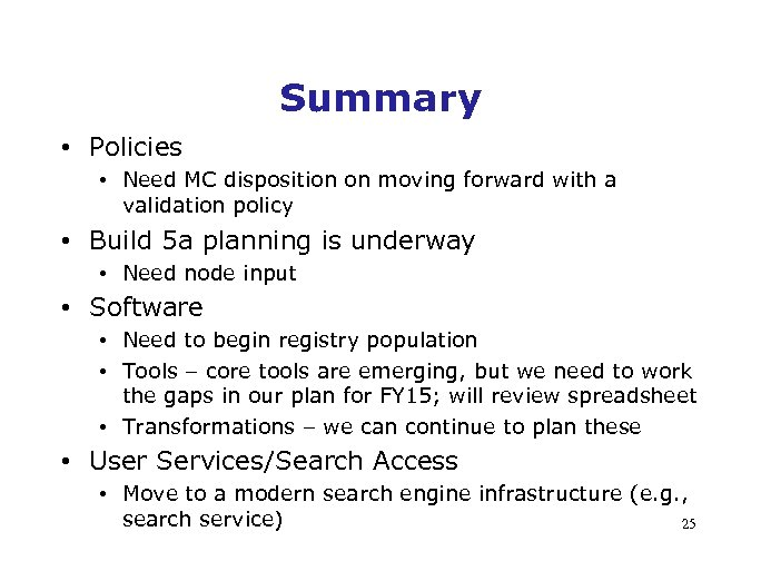 Summary • Policies • Need MC disposition on moving forward with a validation policy