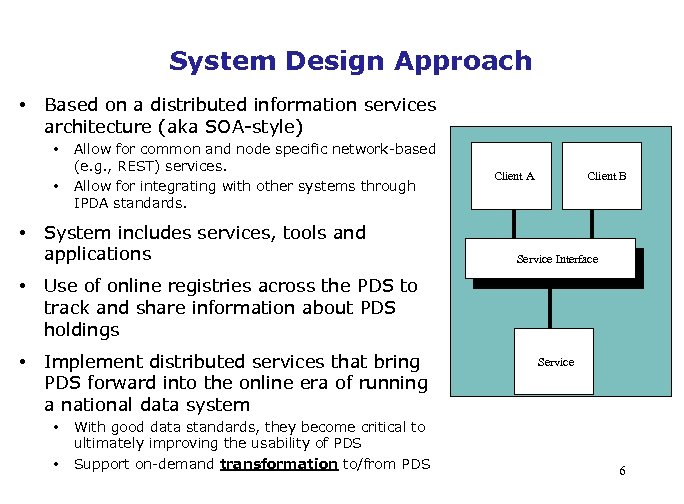 System Design Approach • Based on a distributed information services architecture (aka SOA-style) •
