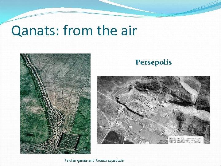 Qanats: from the air Persepolis Persian qanats and Roman aqueducts