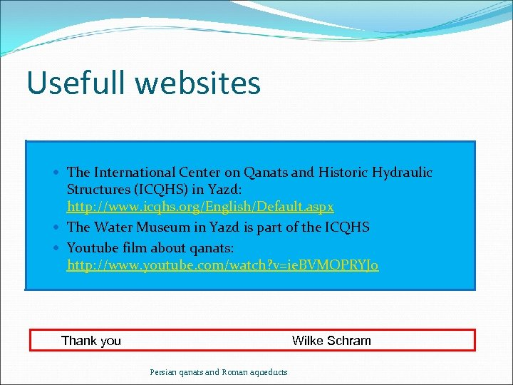 Usefull websites The International Center on Qanats and Historic Hydraulic Structures (ICQHS) in Yazd:
