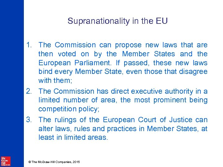 Supranationality in the EU 1. The Commission can propose new laws that are then