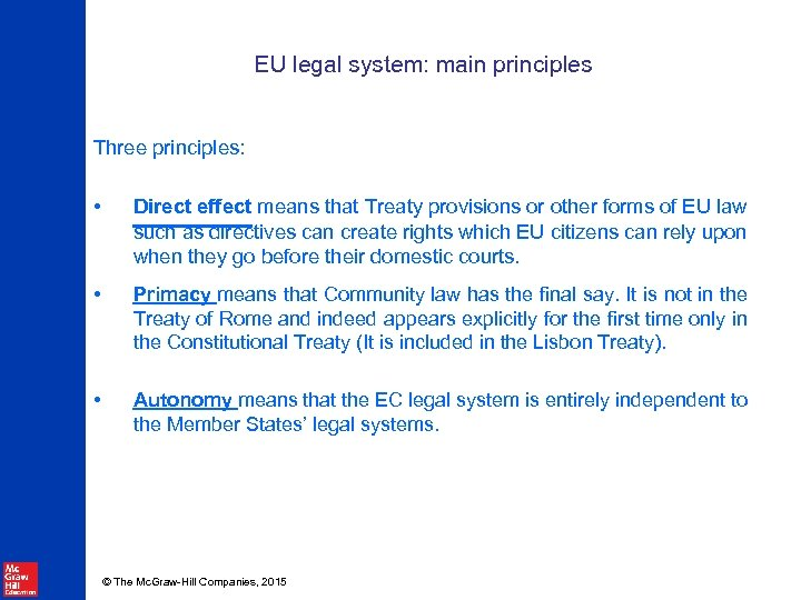 EU legal system: main principles Three principles: • Direct effect means that Treaty provisions