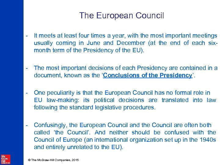 The European Council - It meets at least four times a year, with the