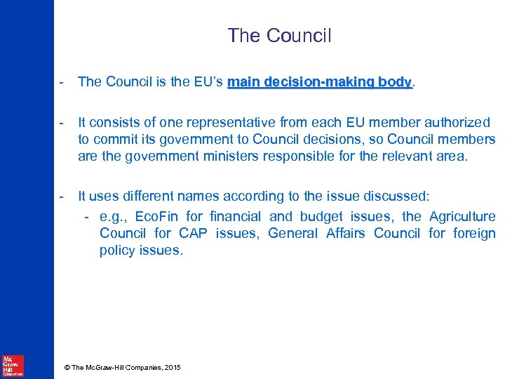 The Council - The Council is the EU's main decision-making body - It consists