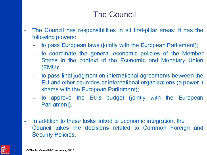 The Council - The Council has responsibilities in all first-pillar areas; it has the