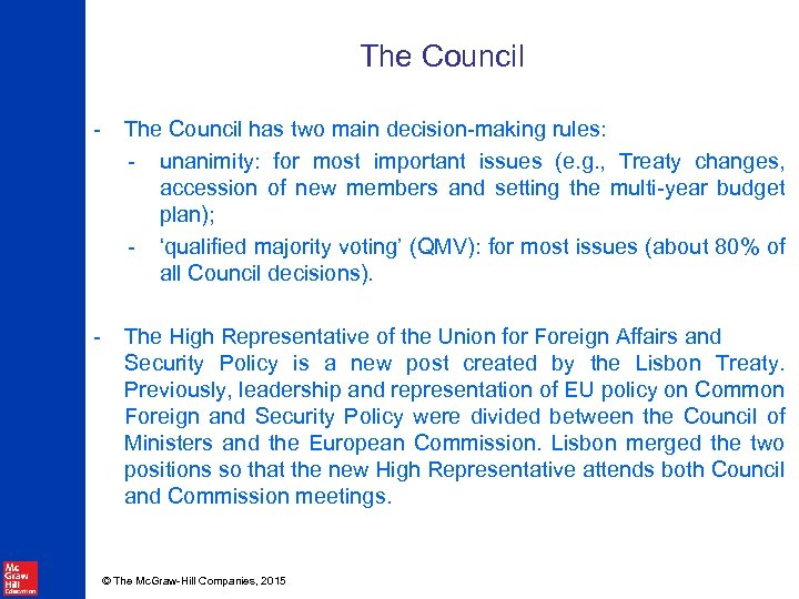 The Council - The Council has two main decision-making rules: - unanimity: for most