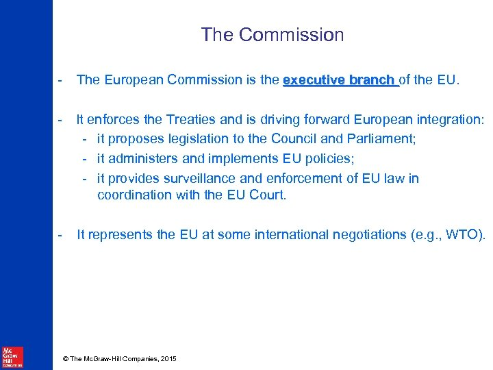 The Commission - The European Commission is the executive branch of the EU. -