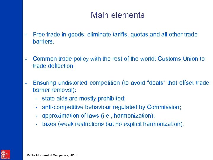 Main elements - Free trade in goods: eliminate tariffs, quotas and all other trade