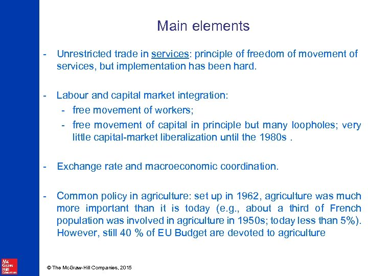 Main elements - Unrestricted trade in services: principle of freedom of movement of services,