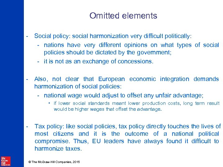 Omitted elements - Social policy: social harmonization very difficult politically: - nations have very