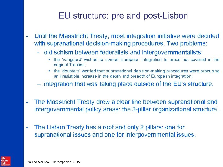 EU structure: pre and post-Lisbon - Until the Maastricht Treaty, most integration initiative were