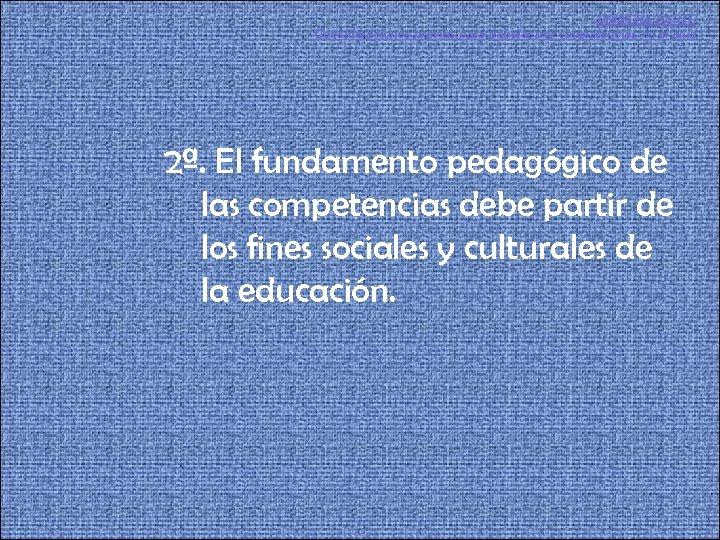 PRIMERA PARTE Consideraciones previas para trabajar por competencias en el aula 2ª. El fundamento