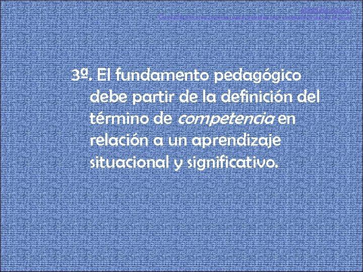 PRIMERA PARTE Consideraciones previas para trabajar por competencias en el aula 3ª. El fundamento