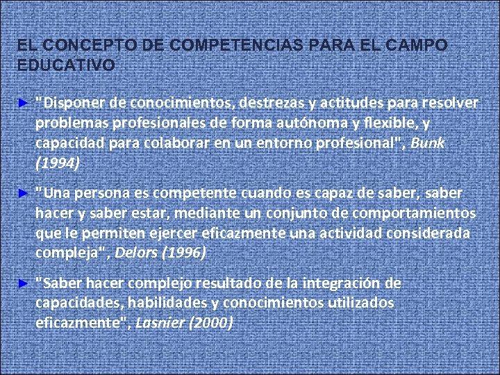 EL CONCEPTO DE COMPETENCIAS PARA EL CAMPO EDUCATIVO ►