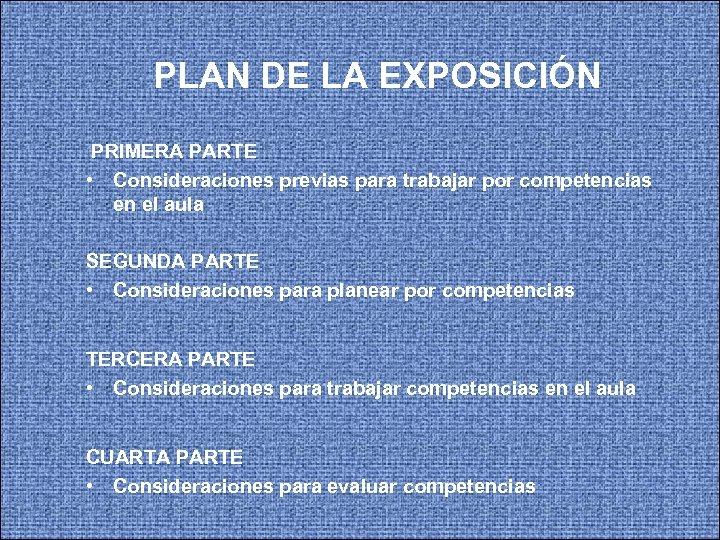 PLAN DE LA EXPOSICIÓN PRIMERA PARTE • Consideraciones previas para trabajar por competencias en
