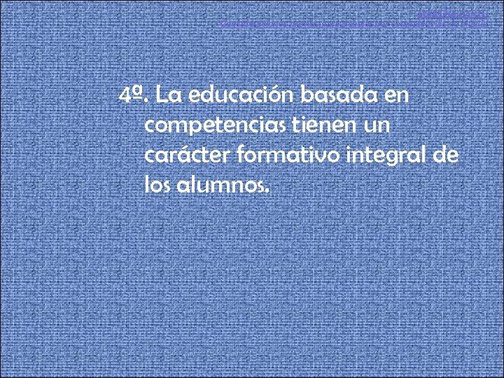 PRIMERA PARTE Consideraciones previas para trabajar por competencias en el aula 4ª. La educación