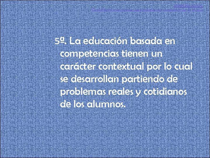 PRIMERA PARTE Consideraciones previas para trabajar por competencias en el aula 5ª. La educación