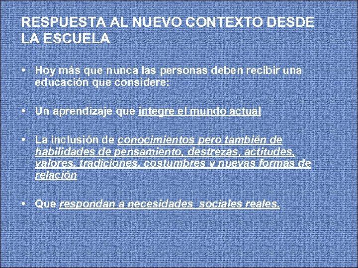 RESPUESTA AL NUEVO CONTEXTO DESDE LA ESCUELA • Hoy más que nunca las personas