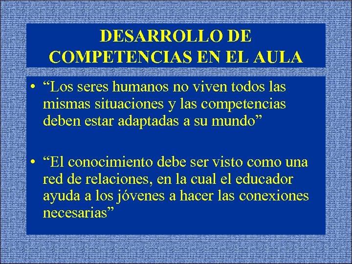 """DESARROLLO DE COMPETENCIAS EN EL AULA • """"Los seres humanos no viven todos las"""