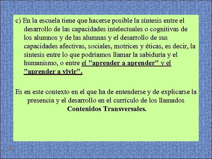 c) En la escuela tiene que hacerse posible la síntesis entre el desarrollo de