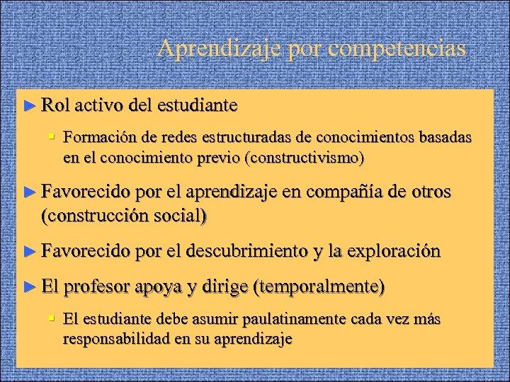 Aprendizaje por competencias ► Rol activo del estudiante § Formación de redes estructuradas de