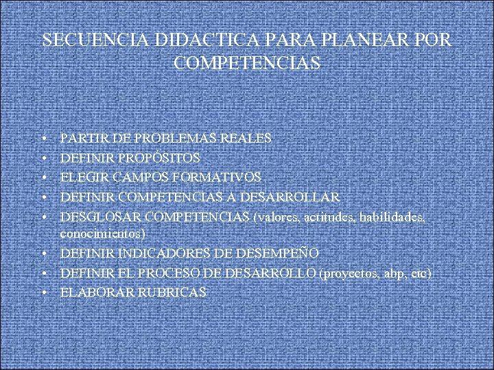 SECUENCIA DIDACTICA PARA PLANEAR POR COMPETENCIAS • • • PARTIR DE PROBLEMAS REALES DEFINIR