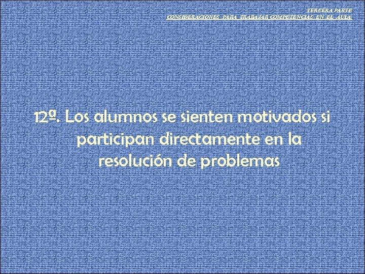 TERCERA PARTE CONSIDERACIONES PARA TRABAJAR COMPETENCIAS EN EL AULA 12ª. Los alumnos se sienten