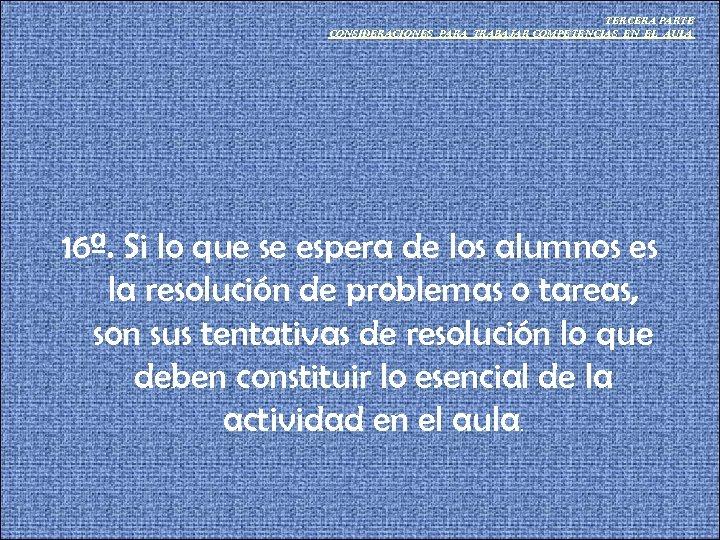 TERCERA PARTE CONSIDERACIONES PARA TRABAJAR COMPETENCIAS EN EL AULA 16ª. Si lo que se