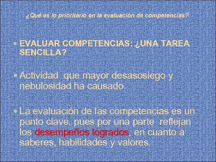 ¿Qué es lo prioritario en la evaluación de competencias? EVALUAR COMPETENCIAS: ¿UNA TAREA SENCILLA?
