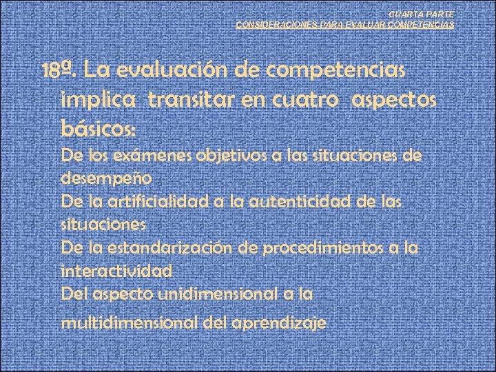 CUARTA PARTE CONSIDERACIONES PARA EVALUAR COMPETENCIAS 18ª. La evaluación de competencias implica transitar en