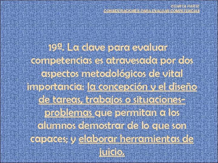 CUARTA PARTE CONSIDERACIONES PARA EVALUAR COMPETENCIAS 19ª. La clave para evaluar competencias es atravesada
