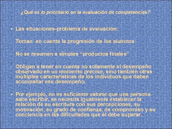 ¿Qué es lo prioritario en la evaluación de competencias? Las situaciones-problema de evaluación: -