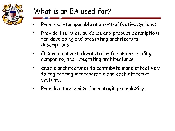 What is an EA used for? • Promote interoperable and cost-effective systems • Provide