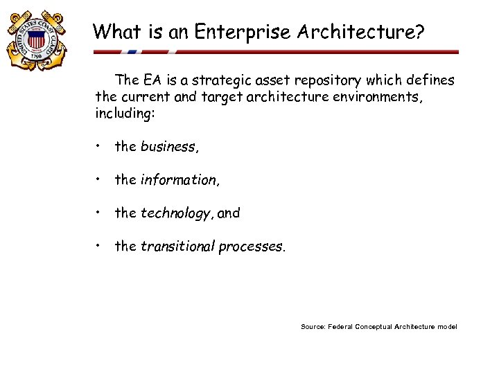 What is an Enterprise Architecture? The EA is a strategic asset repository which defines