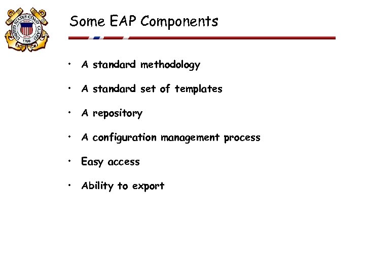 Some EAP Components • A standard methodology • A standard set of templates •