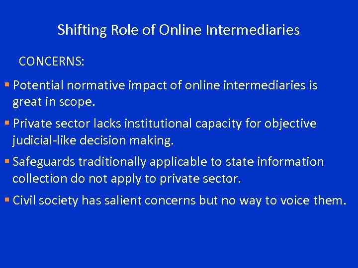 Shifting Role of Online Intermediaries CONCERNS: § Potential normative impact of online intermediaries is