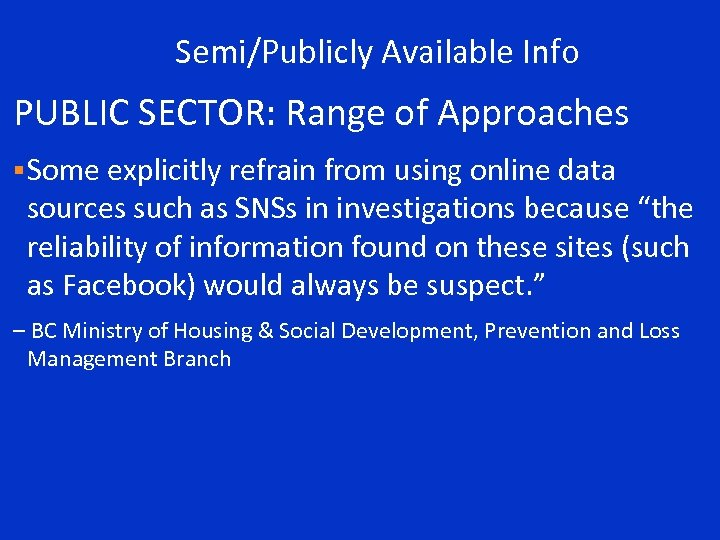 Semi/Publicly Available Info PUBLIC SECTOR: Range of Approaches § Some explicitly refrain from using