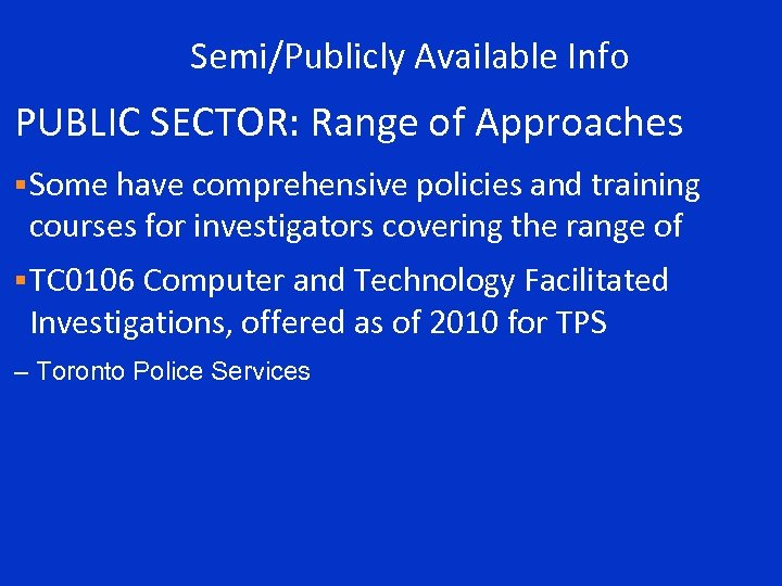 Semi/Publicly Available Info PUBLIC SECTOR: Range of Approaches § Some have comprehensive policies and
