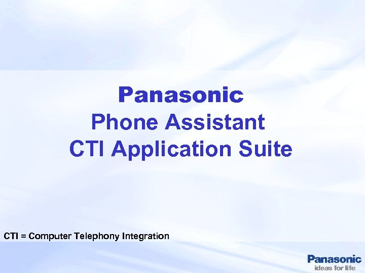 Panasonic Phone Assistant CTI Application Suite CTI = Computer Telephony Integration