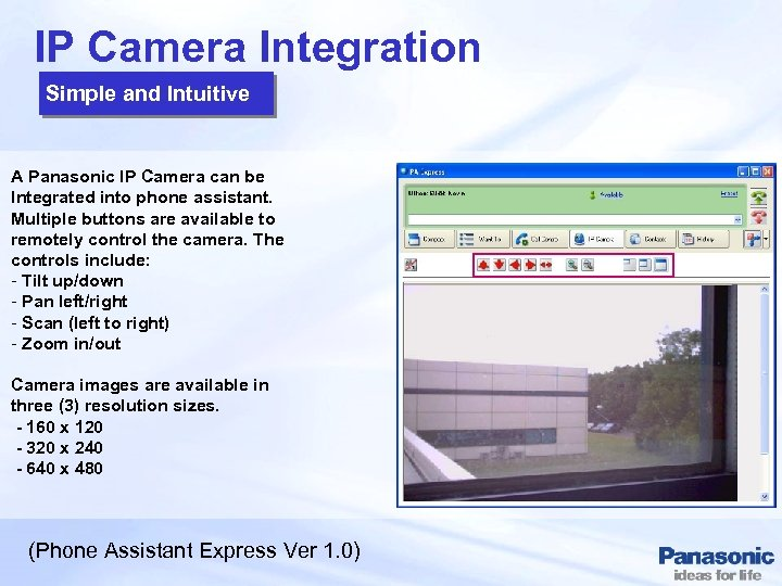 IP Camera Integration Simple and Intuitive A Panasonic IP Camera can be Integrated into