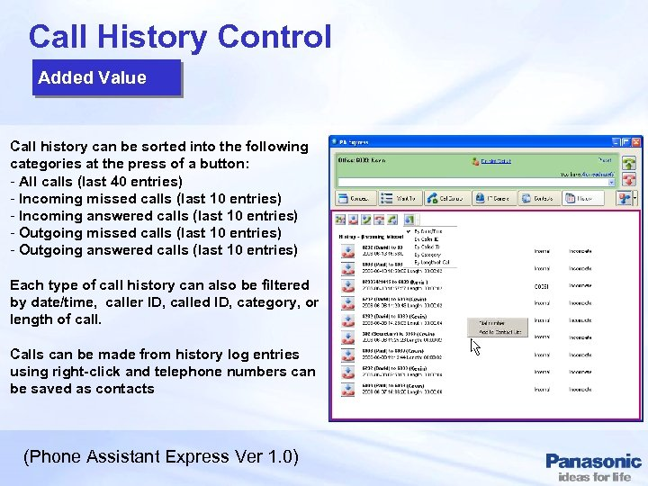 Call History Control Added Value Call history can be sorted into the following categories
