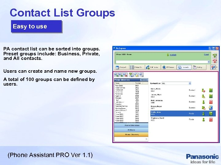 Contact List Groups Easy to use PA contact list can be sorted into groups.